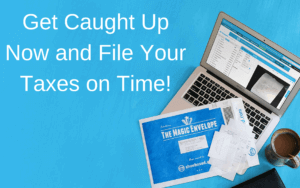 Get Caught Up Now and File Your Taxes On Time Tax Season Income Tax