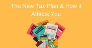 The New Tax Plan & How it Affects You Taxes Tax Policy Changes